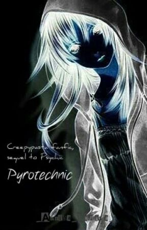 Pyrotechnic (A Sequel To Psychic, A Creepypasta Fanfiction) by _Annika_Bautista_