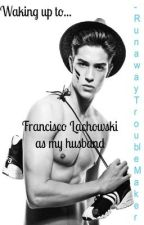 Waking up to Francisco Lachowski as my Husband? by RunawayTroubleMaker