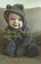 Youtuber Daughter Scenarios by TheRestlessDreamer