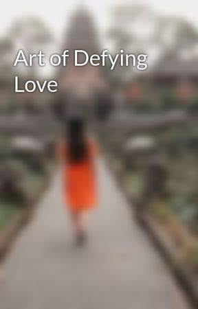 Art of Defying Love by IamEmcee15