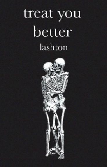 treat you better ⇢ lashton
