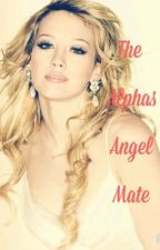 The Alphas Angel Mate by MariaR15