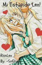 Mi Estúpido Len! ~RinxLen~ [Terminada] by -Sxnge-
