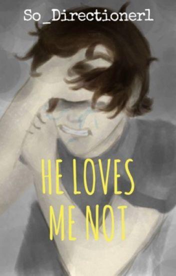 He loves me not. {OS}