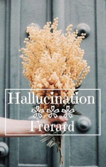 Hallucination || frerard