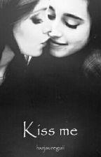 Kiss Me [CAMREN] by hxzjaureguii