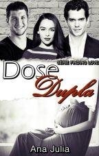 Dose Dupla - Série Finding Love (Encontrando O Amor #2) by Ana1Cavendish