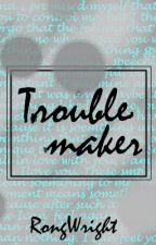 Troublemaker by -MaryTheMerry-