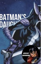 Batman's Daughter ~Book 1 of 4~ {Cover by dcgirlssociety} {Completed}  by BatgirlGeek