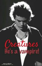 Creatures- He's a Vampire *COMING SOON* by _readerr_