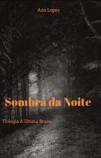Sombra da Noite by AnaClaraMeloLopes