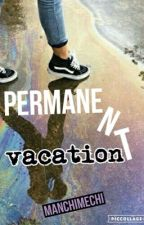 Permanent Vacation [5sos & (1D)] by manchimechi