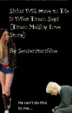 Sirius will have to die is what Draco says... (Draco Malfoy love story) by Senserstarshine