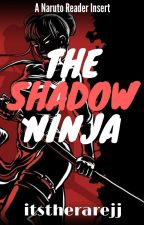 The Shadow Ninja: A Naruto Reader Insert by itstherareJJ