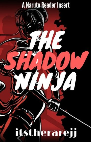 The Shadow Ninja: A Naruto Reader Insert