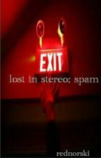 lost in stereo; spam by redlarsson