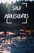Solo Adolescentes by -alwayssarcastic
