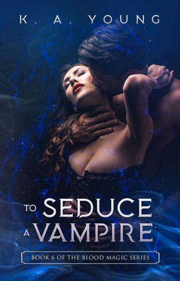 To Seduce a Vampire {18+}✔