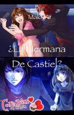 ¿La hermana de Castiel? by Maki_Ai