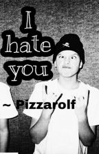 I Hate You || Jacob Sartorius. by JacobSartoriusMine