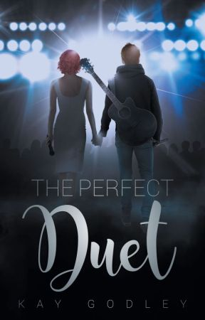 The Perfect Duet by Kay Godley (PUBLISHED) by kpgcatlover