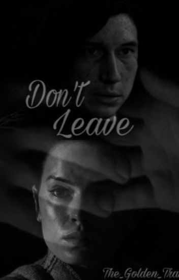 Don't Leave: a Reylo Fanfic