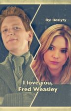 I love you, Fred Weasley ON HOLD!!!!! by realyty