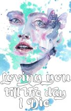 Loving You Till The Day I Die (TH Series #1) by kpopper12345