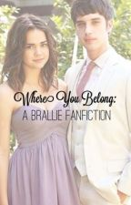 Where You Belong: A Brallie Fanfiction by bralliexfoster