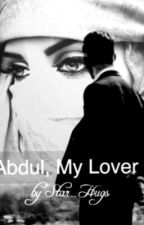 Abdul, My Lover (On Hold) by star_hugs