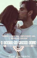 O Chato Da Minha Sala ( Revisão ) by Bela_caheada
