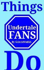 Things Undertale Fans Do by Artsylotl