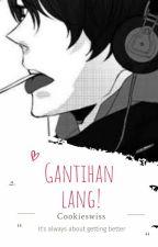 Gantihan lang! (Short Story) by Swissssss