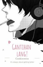 Gantihan lang! (Short Story) by Cookieswiss