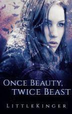 Once Beauty, Twice Beast by LittleKinger
