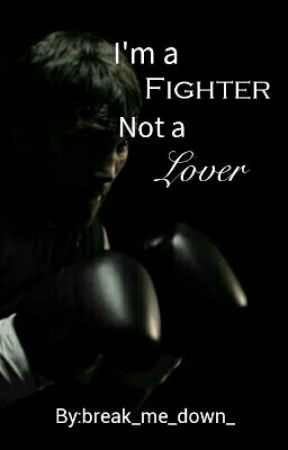 I'm A Fighter, Not A Lover by Hooligans_Prince