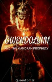 GWENDOLYNN AND THE XIANDRAN PROPHECY by QueenTomzz