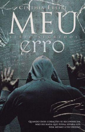 Meu Erro - Serie Segredos by CinthiaFreire7