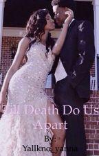 Till Death Do Us Apart by Yallkno_yanna