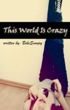 This World is Crazy by BebeSnoopy