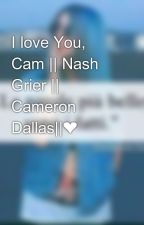I love You, Cam || Nash Grier || Cameron Dallas||❤️ by __Anonymous_Girl__