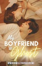 My Boyfriend is GHOST! (#Wattys2016) by WhenWillYouNoticeMe