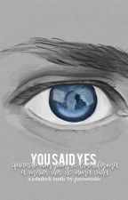 You Said Yes || Johnlock by maynetodie