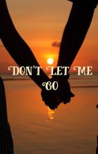 Don't Let Me Go  by iflysolo24