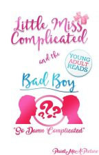 Little Miss Complicated and the Bad Boy [Wattys 2017] by PaintWithWriting