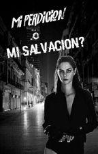 Mi Perdición O Mi Salvación?? by kathycrazy99