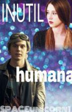 Inútil Humana [X-Men Apocalípsis] [Peter Maximoff X Tu] by SPACEunicorn1