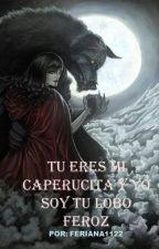 Tu eres mi Caperucita y yo soy tu Lobo Feroz by feriana1122