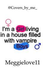I'm a girl, living in a house full of vampire boys! by Ashez11