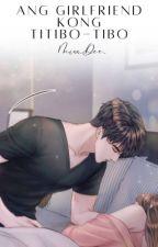 Ang Girlfriend Kong Titibo-tibo by Miss_Dee_